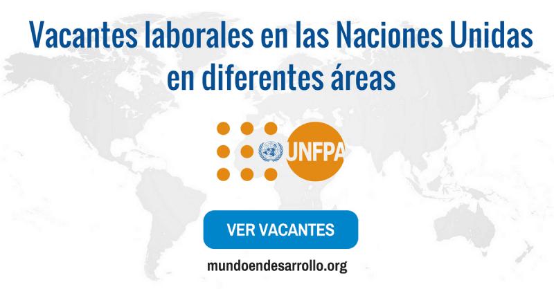 Vacantes de trabajo en las Naciones Unidas en diferentes áreas - UNFPA