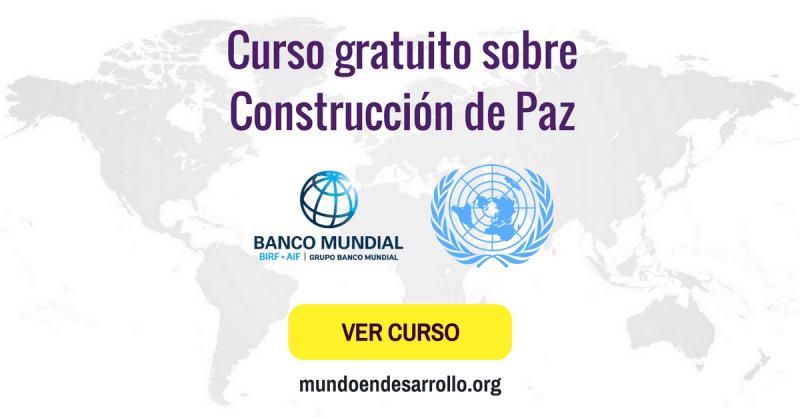 Curso gratuito sobre Construcción de Paz a cargo del Banco Mundial y la ONU