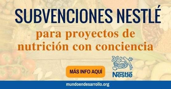Subvenciones para proyectos de nutrición. Recibe financiamiento de Nestlé