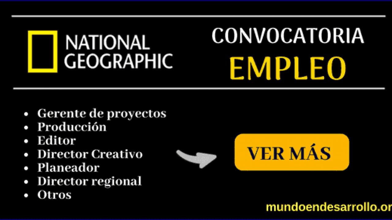 Vacantes De Empleo Abiertas En National Geographic