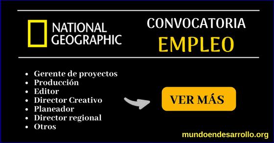 Vacantes de empleo en National Geographic. Esta es la lista actualizada