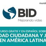 Aprende sobre seguridad ciudadana y justicia en América Latina con este curso en línea del BID