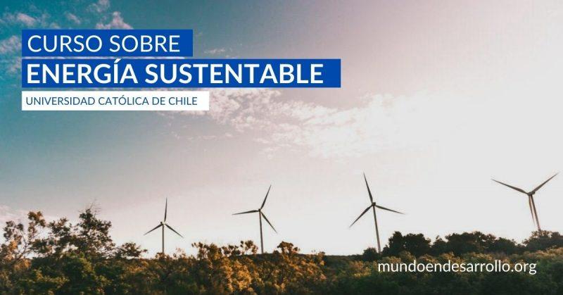 La Universidad Católica de Chile ofrece su curso sobre energía sustentable